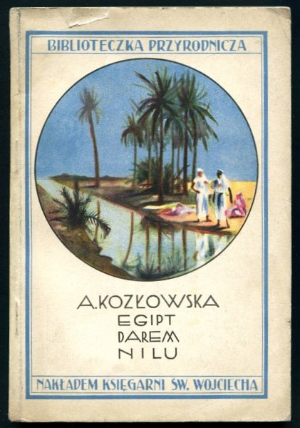 Kozłowska Aniela - Egipt darem Nilu. Opowiadania przyrodniczo-geograficzne o Egipcie i uprawie roślin południowych. (Biblioteczka Przyrodnicza).