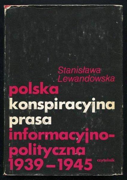 Lewandowska Stanisława - Polska konspiracyjna prasa informacyjno-polityczna 1939-1945.