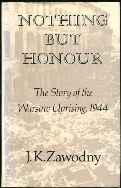 Zawodny J.K. - Nothing but honour. The story of the Warsaw Uprising, 1944