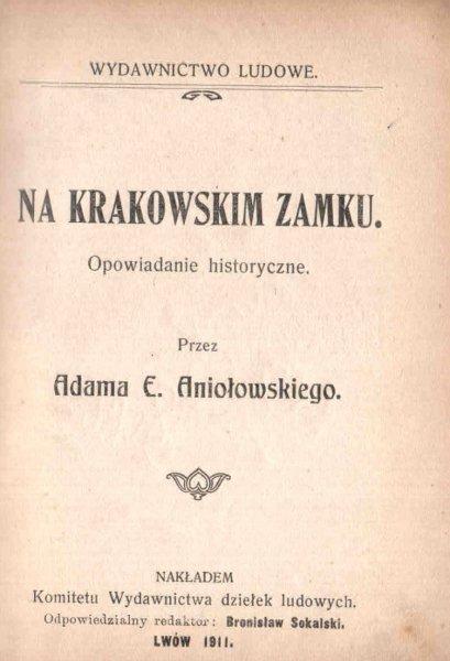 Aniołowski Adam E. - Na krakowskim zamku. Opowiadanie historyczne