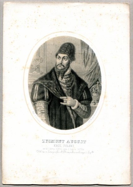 Zygmunt August - Król Polski - litografia. [Rys. Aleksander Lesser. Litografował H.Aschenbrenner]
