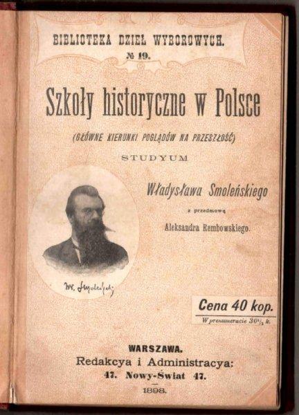 Smoleński Władysław - Szkoły historyczne w Polsce (Główne kierunki poglądów na przeszłość). Studyum. Z przedmową Aleksandra Rembowskiego