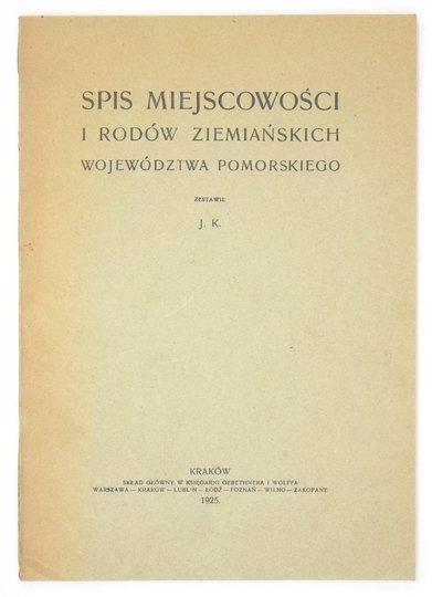 [KRZEPELA Józef] - Spis miejscowości i rodów ziemiańskich województwa pomorskiego. Zestawił J. K. [krypt.].