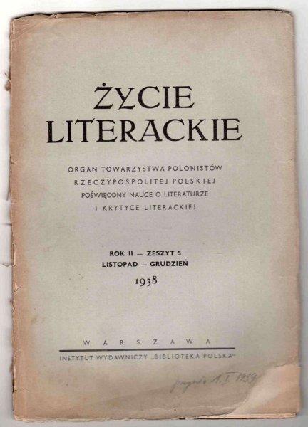 Życie Literackie. Organ Towarzystwa Polonistów Rzeczypospolitej Polskiej poświęcony nauce o literaturze i krytyce literackiej. R.2, z.5: XI-XII 1938.