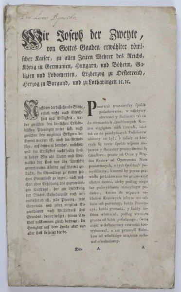 [JÓZEF II] — Wir Joseph der Zweyte, von Gottes Gnaden erwählter römischer Kaiser [...]. Ponieważ teraznieyszy sposob podatkowania, w należytey równości y słuszności [...] ułożony nie był, y zasady na ktorych się tenże sposob wspiera niepewne y staranney p