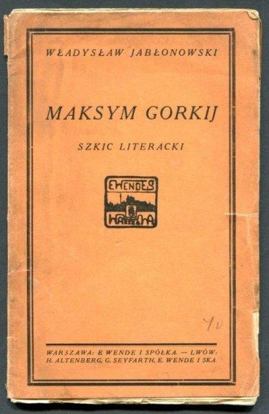 Jabłonowski Władysław - Maksym Gorkij. (Szkic literacki)