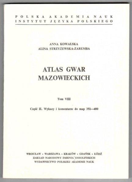 Kowalska Anna, Strzyżewska-Zaremba Alina - Atlas gwar mazowieckich. Tom VIII. Część 1-2. Cz.1: Mapy 351-400