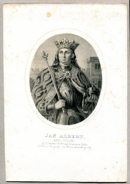 Jan Albert, - Król Polski - litografia. [Rys. Aleksander Lesser. Litografował H.Aschenbrenner]