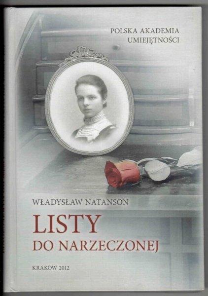 Natanson Władysław - Listy do narzeczonej. Wojciech Natanson - O moim ojcu. Opracowała Irena Homola-Skąpska
