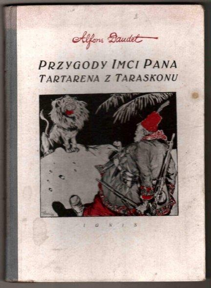 Daudet Alfons - Przygody imci Pana Tartarena z Taraskonu. Ilustrował Kamil Mackiewicz. Opracowała dla młodzieży z francuskiego I.Halska