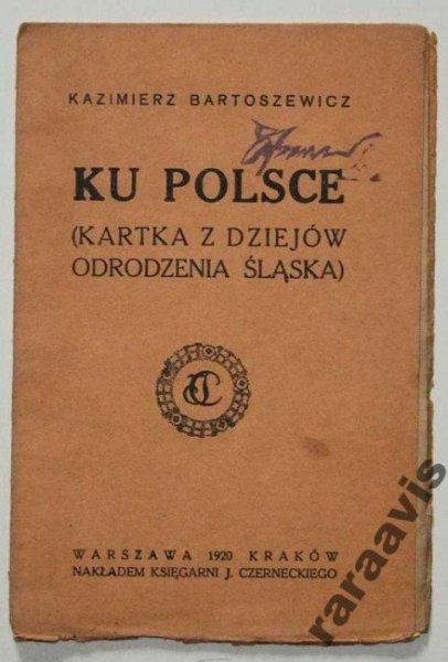 Bartoszewicz Kazimierz - Ku Polsce. (Kartka z dziejów odrodzenia Śląska)
