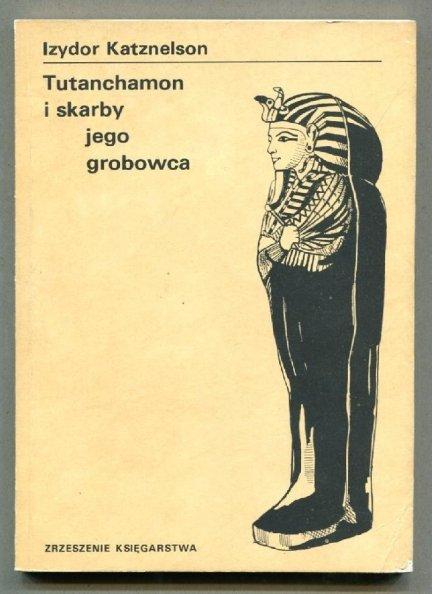 Katznelson Izydor - Tutanchamon i skarby jego grobowca. Przekład Andrzej Szymański
