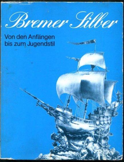 Lohr Alfred - Bremer Silber. Von den Anfangen bis zum Jugendstil. Handbuch und Katalog zur Sonderausstellung von 6. Dez. 1981-18. April 1982 im Bremer Landesmuseum (Focke-Museum).