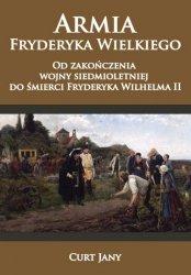 ARMIA FRYDERYKA WIELKIEGO OD ZAKOŃCZENIA WOJNY SIEDMIOLETNIEJ DO ŚMIERCI FRYDERYKA WILHELMA II