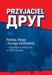 PRZYJACIEL POLSKA ROSJA I EUROPA ZACHODNIA ZAGADNIENIA POLITYCZNE W XVIII-XX WIEKU