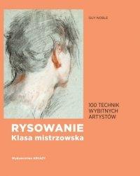 RYSOWANIE KLASA MISTRZOWSKA 100 TECHNIK WYBITNYCH ARTYSTÓW