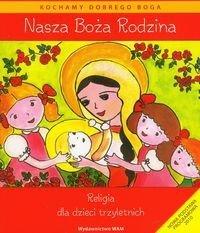 RELIGIA NASZA BOŻA RODZINA PODRĘCZNIK DLA DZIECI 3-LETNICH