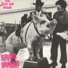 Serious Drinking - The Joy Of Pigs (LP)