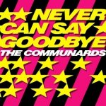 The Communards - Never Can Say Goodbye (12)