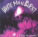 White Man Burnt - Dig It Man (CD)