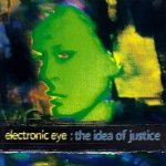 Electronic Eye - The Idea Of Justice (CD)