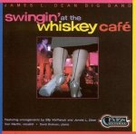 James. L. Dean Big Band - Swingin' At The Whiskey Cafe (CD)