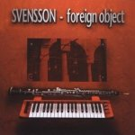 Svensson - Foreign Object (CD)