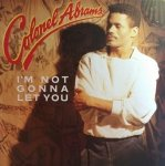Colonel Abrams - I'm Not Gonna Let You (12'')