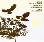 Kids Near Water / America Is Waiting / The Coalfield  –  Kids Near Water / America Is Waiting / The Coalfield (CD)