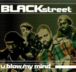 Blackstreet - U Blow My Mind (Maxi-CD)