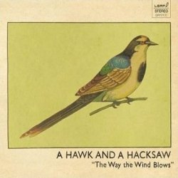 A Hawk And A Hacksaw - The Way The Wind Blows (CD)