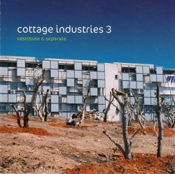 Cottage Industries 3: Vestibule & Separate (CD)