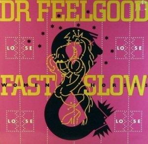 Dr. Feelgood - Fast Women & Slow Horses (LP)