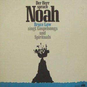 Bruce Low  –  Der Herr Sprach Noah (Bruce Low Singt Gospelsongs Und Spirituals) (LP)