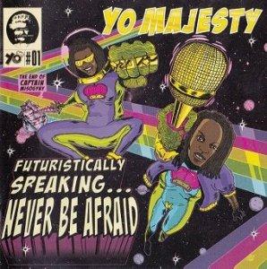 Yo Majesty - Futuristically Speaking...Never Be Afraid (CD)