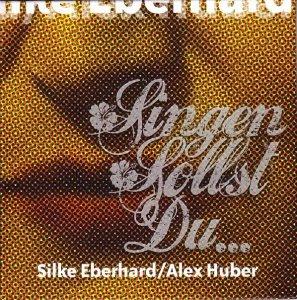 Silke Eberhard / Alex Huber - Singen Sollst Du... (CD)