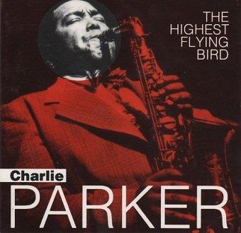 Charlie Parker - The Highest Flying Bird (CD)