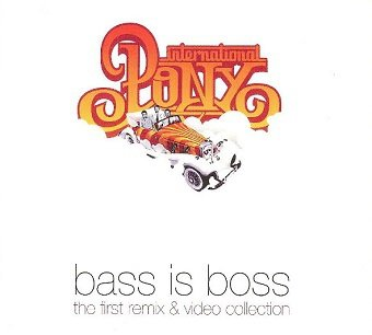 International Pony - Bass Is Boss - The First Remix & Video Collection (CD)
