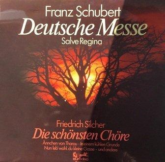 Franz Schubert, Friedrich Silcher, Der Schubertbund Siegburg, Fresenscher Kammerchor Fraunlautern, Der Schubertbund Essen, Gehrungchor Stuttgart - Deutsche Messe, Salve Regina, Die Schönsten Chöre (LP)