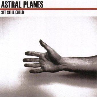 Astral Planes - Sit Still Child (CD)