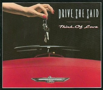 Drive, She Said - Think Of Love (Maxi-CD)