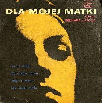 Bernard Ładysz - Dla Mojej Matki (7'')