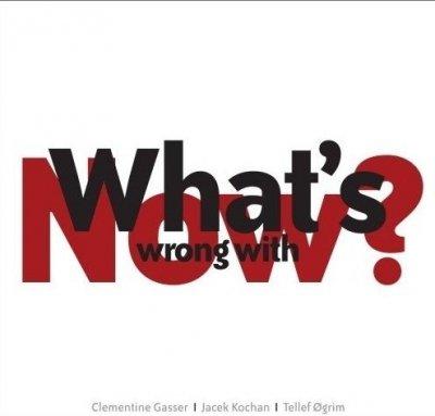 Clementine Gasser, Jacek Kochan, Tellef Øgrim - What's Wrong With Now? (CD)