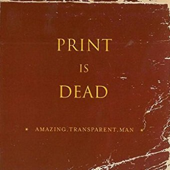 Amazing Transparent Man - Print Is Dead (CD)