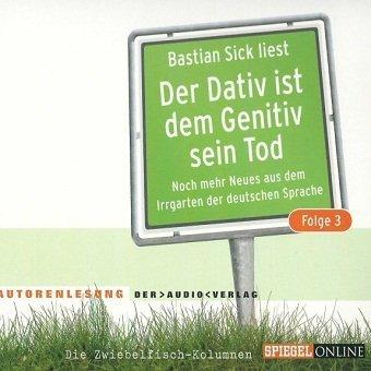 Bastian Sick - Liest Der Dativ Ist Dem Genitiv Sein Tod (Noch Mehr Neues Aus Dem Irrgarten Der Deutschen Sprache) Folge 3 (Audiobook) (CD)