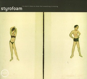 Styrofoam - I'm What's There To Show That Something's Missing (CD)