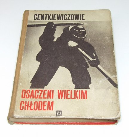 Alina I Czesław Centkiewiczowie - Osaczeni Wielkim Chłodem