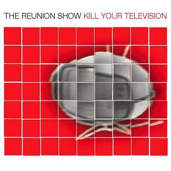 The Reunion Show - Kill Your Television (CD)