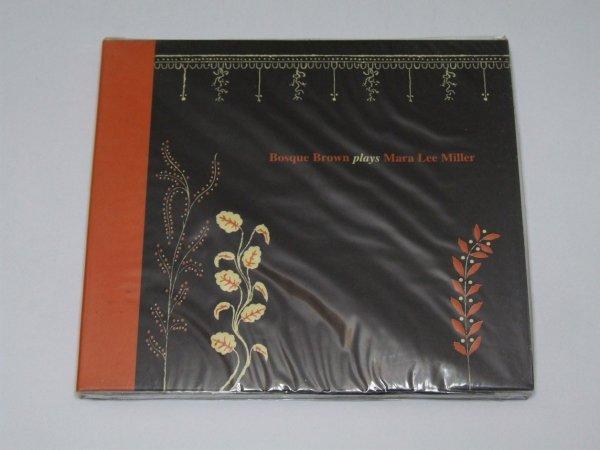 Bosque Brown - Bosque Brown Plays Mara Lee Miller (CD)