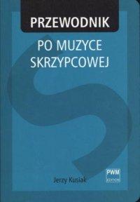 Przewodnik po muzyce skrzypcowej Jerzy Kusiak
